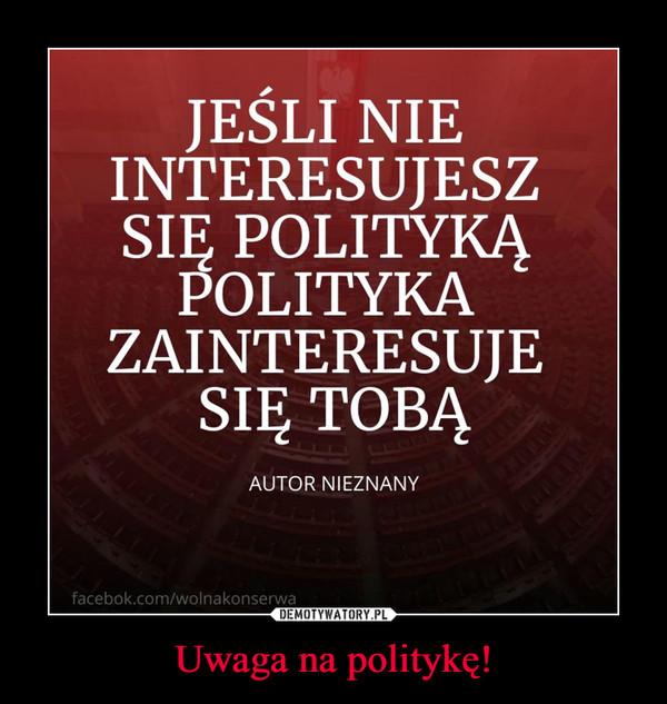 Uwaga na politykę! –
