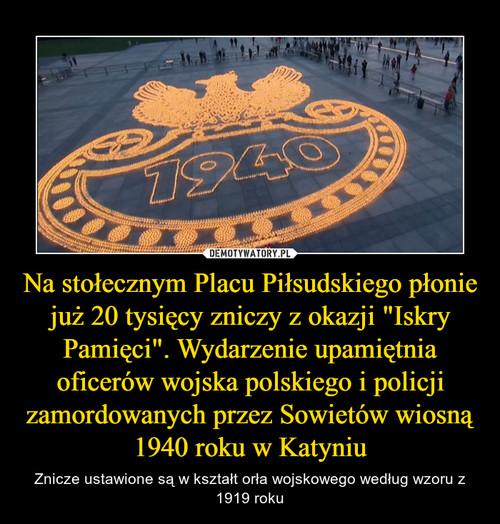 """Na stołecznym Placu Piłsudskiego płonie już 20 tysięcy zniczy z okazji """"Iskry Pamięci"""". Wydarzenie upamiętnia oficerów wojska polskiego i policji zamordowanych przez Sowietów wiosną 1940 roku w Katyniu"""