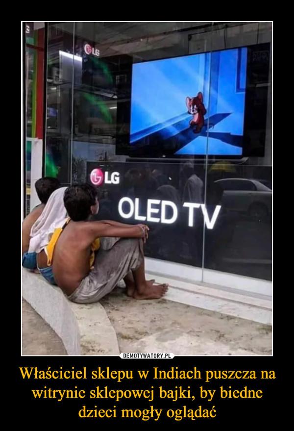 Właściciel sklepu w Indiach puszcza na witrynie sklepowej bajki, by biedne dzieci mogły oglądać –