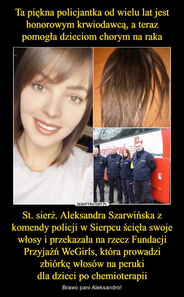 St. sierż. Aleksandra Szarwińska z komendy policji w Sierpcu ścięła swoje włosy i przekazała na rzecz Fundacji Przyjaźń WeGirls, która prowadzi zbiórkę włosów na perukidla dzieci po chemioterapii – Brawo pani Aleksandro!