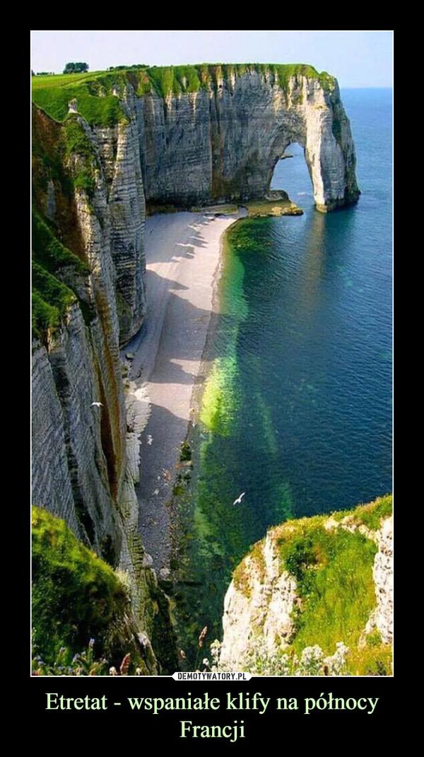 Etretat - wspaniałe klify na północy Francji –