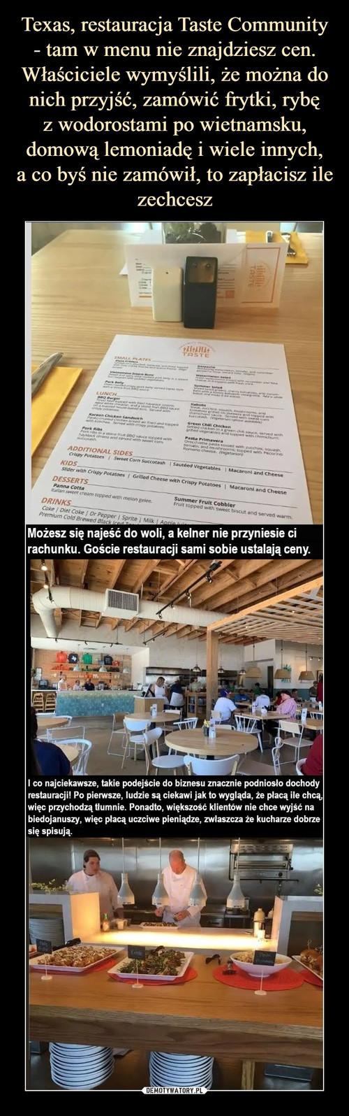 Texas, restauracja Taste Community - tam w menu nie znajdziesz cen. Właściciele wymyślili, że można do nich przyjść, zamówić frytki, rybę z wodorostami po wietnamsku, domową lemoniadę i wiele innych, a co byś nie zamówił, to zapłacisz ile zechcesz