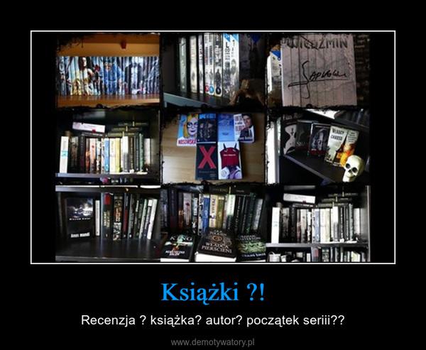Książki ?! – Recenzja ? książka? autor? początek seriii??