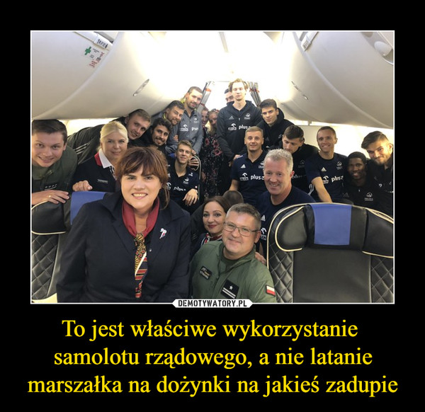 To jest właściwe wykorzystanie  samolotu rządowego, a nie latanie marszałka na dożynki na jakieś zadupie –