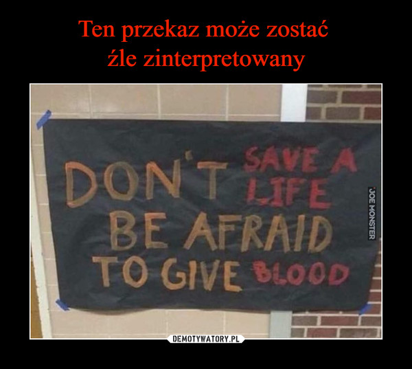 –  DON'T SAVE A LIFE BE AFRAID TO GIVE BLOOD