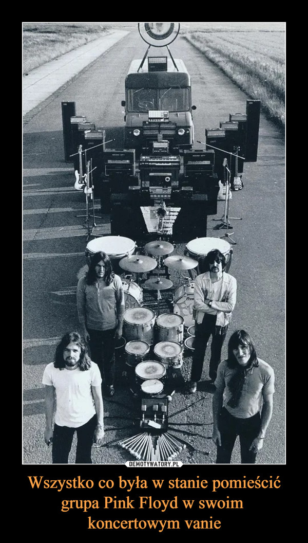 Wszystko co była w stanie pomieścić grupa Pink Floyd w swoim koncertowym vanie –