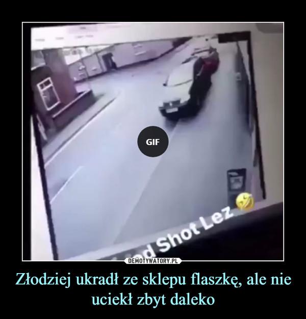 Złodziej ukradł ze sklepu flaszkę, ale nie uciekł zbyt daleko –