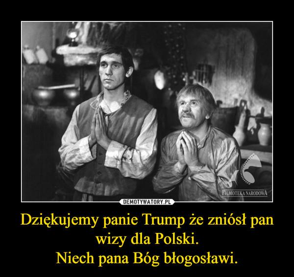 Dziękujemy panie Trump że zniósł pan wizy dla Polski.Niech pana Bóg błogosławi. –