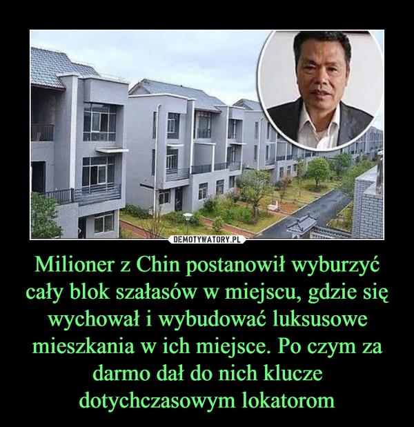 Milioner z Chin postanowił wyburzyć cały blok szałasów w miejscu, gdzie się wychował i wybudować luksusowe mieszkania w ich miejsce. Po czym za darmo dał do nich klucze dotychczasowym lokatorom –