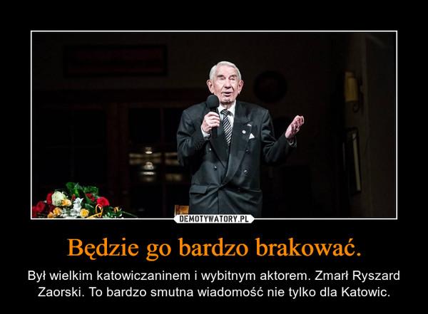 Będzie go bardzo brakować. – Był wielkim katowiczaninem i wybitnym aktorem. Zmarł Ryszard Zaorski. To bardzo smutna wiadomość nie tylko dla Katowic.