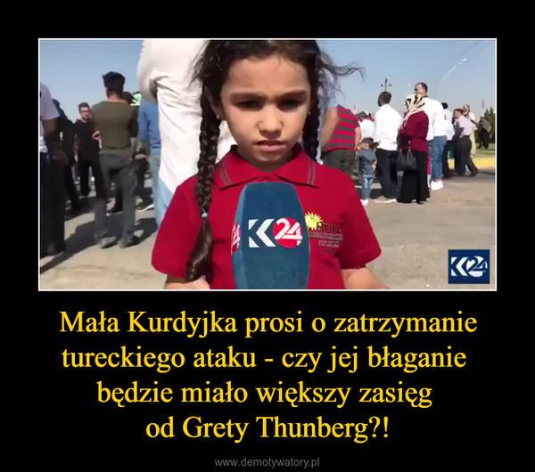 Mała Kurdyjka prosi o zatrzymanie tureckiego ataku - czy jej błaganie będzie miało większy zasięg od Grety Thunberg?! –