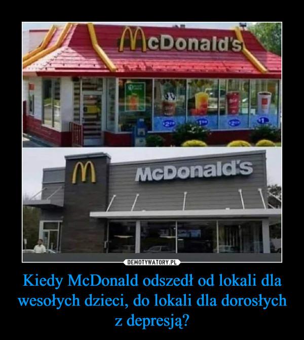 Kiedy McDonald odszedł od lokali dla wesołych dzieci, do lokali dla dorosłych z depresją? –
