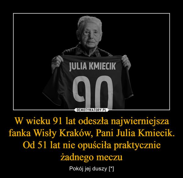 W wieku 91 lat odeszła najwierniejsza fanka Wisły Kraków, Pani Julia Kmiecik. Od 51 lat nie opuściła praktycznie żadnego meczu – Pokój jej duszy [*]