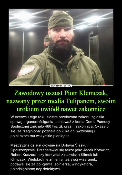Zawodowy oszust Piotr Klemczak, nazwany przez media Tulipanem, swoim urokiem uwiódł nawet zakonnice