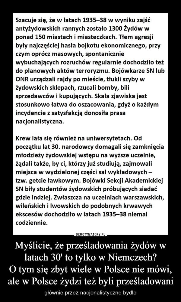 Myślicie, że prześladowania żydów w latach 30' to tylko w Niemczech?O tym się zbyt wiele w Polsce nie mówi, ale w Polsce żydzi też byli prześladowani – głównie przez nacjonalistyczne bydło