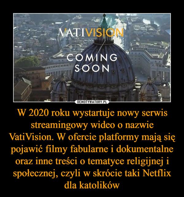 W 2020 roku wystartuje nowy serwis streamingowy wideo o nazwie VatiVision. W ofercie platformy mają się pojawić filmy fabularne i dokumentalne oraz inne treści o tematyce religijnej i społecznej, czyli w skrócie taki Netflix dla katolików –