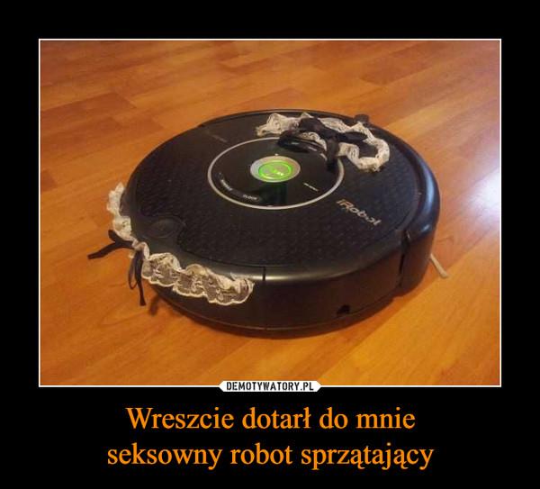 Wreszcie dotarł do mnieseksowny robot sprzątający –