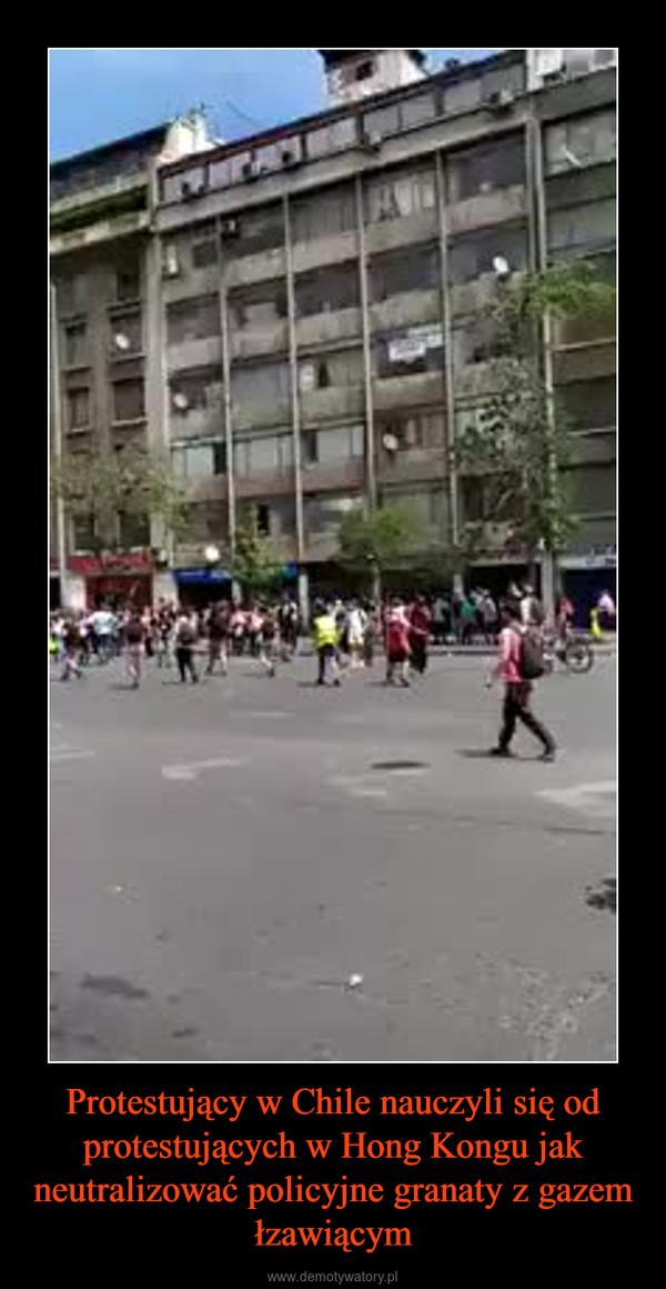 Protestujący w Chile nauczyli się od protestujących w Hong Kongu jak neutralizować policyjne granaty z gazem łzawiącym –