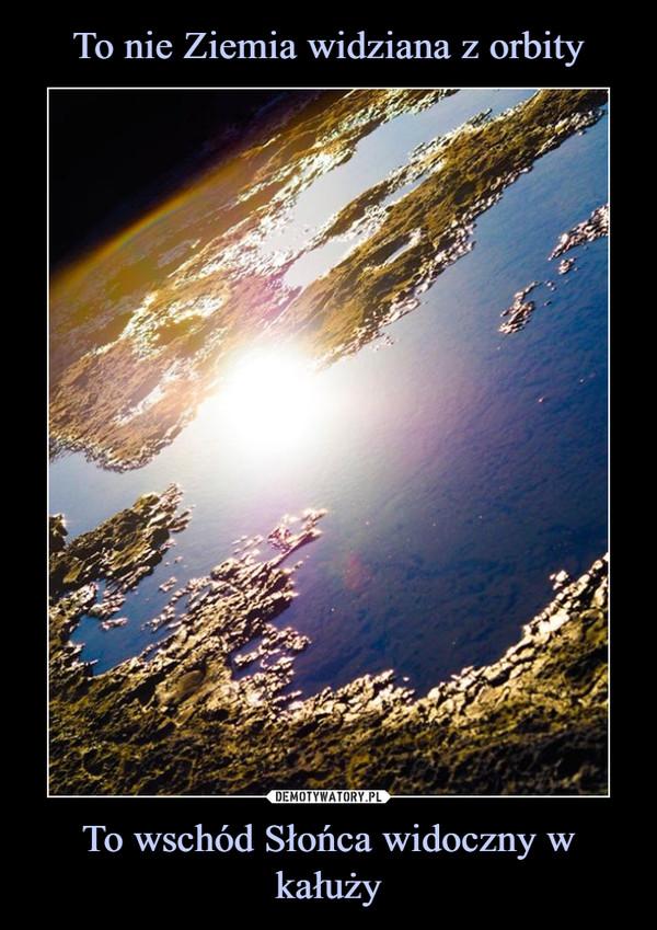 To wschód Słońca widoczny w kałuży –