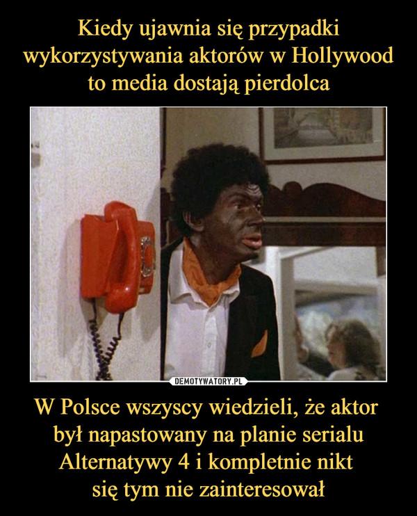 W Polsce wszyscy wiedzieli, że aktor był napastowany na planie serialu Alternatywy 4 i kompletnie nikt się tym nie zainteresował –