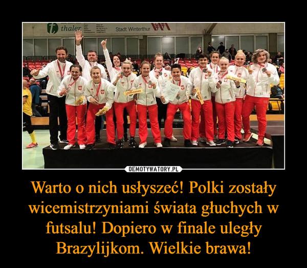 Warto o nich usłyszeć! Polki zostały wicemistrzyniami świata głuchych w futsalu! Dopiero w finale uległy Brazylijkom. Wielkie brawa! –