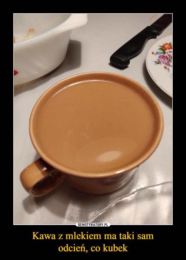 Kawa z mlekiem ma taki samodcień, co kubek –