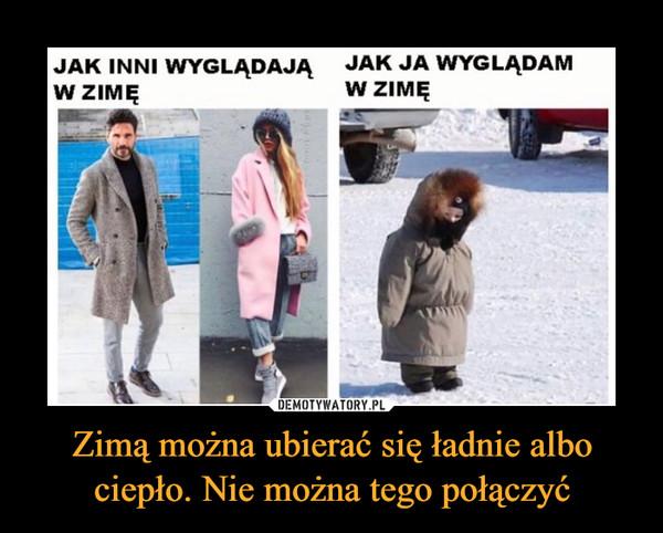 Zimą można ubierać się ładnie albo ciepło. Nie można tego połączyć –  JAK INNI WYGLĄDAJĄ W ZIMĘJAK JA WYGLĄDAM W ZIMĘ