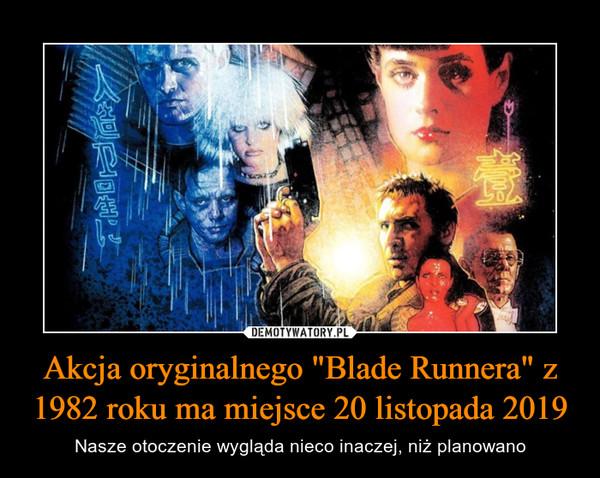 """Akcja oryginalnego """"Blade Runnera"""" z 1982 roku ma miejsce 20 listopada 2019 – Nasze otoczenie wygląda nieco inaczej, niż planowano"""