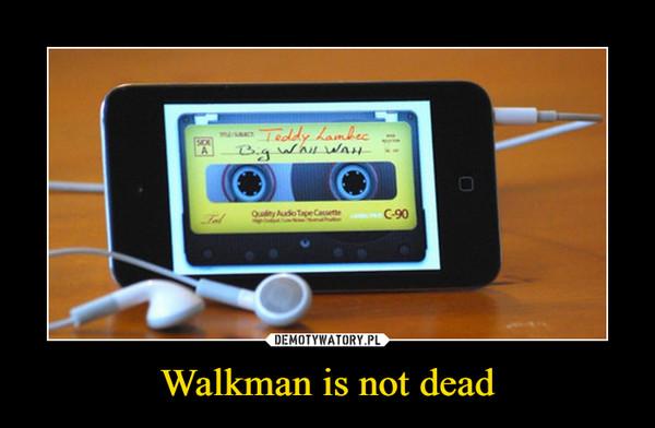 Walkman is not dead –
