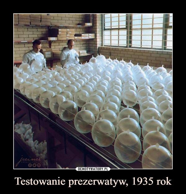 Testowanie prezerwatyw, 1935 rok –