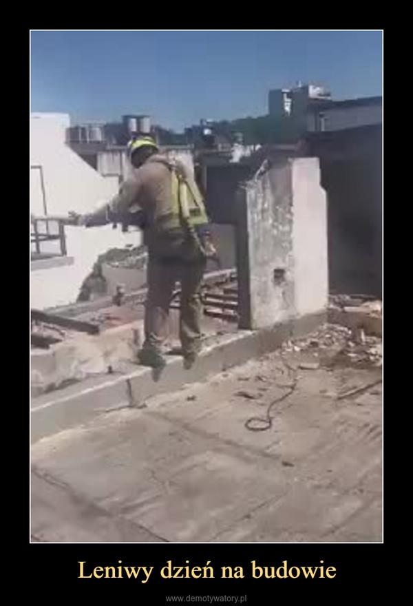Leniwy dzień na budowie –