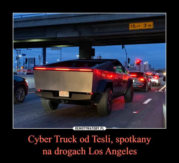 Cyber Truck od Tesli, spotkanyna drogach Los Angeles –