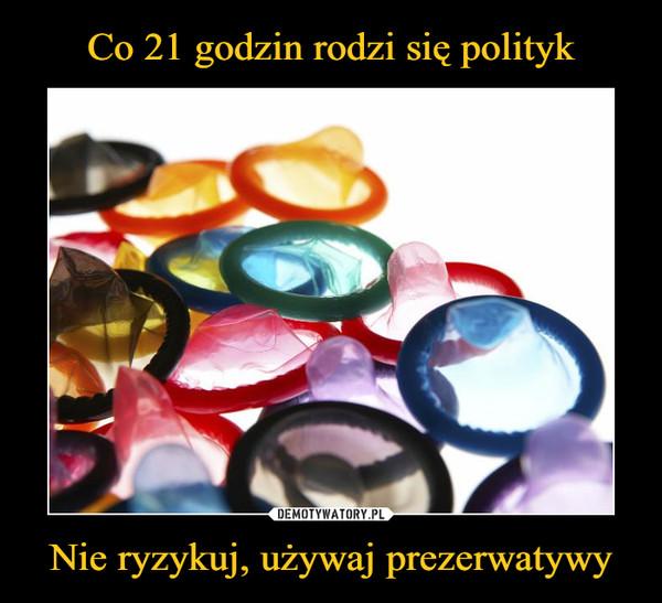 Nie ryzykuj, używaj prezerwatywy –