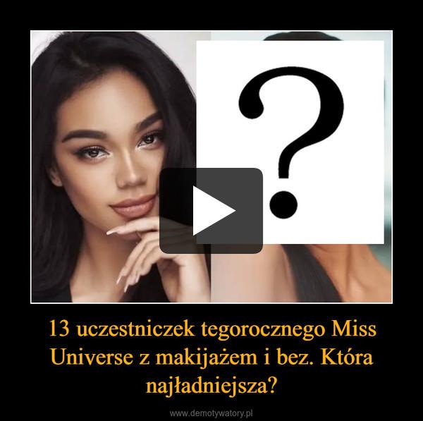 13 uczestniczek tegorocznego Miss Universe z makijażem i bez. Która najładniejsza? –