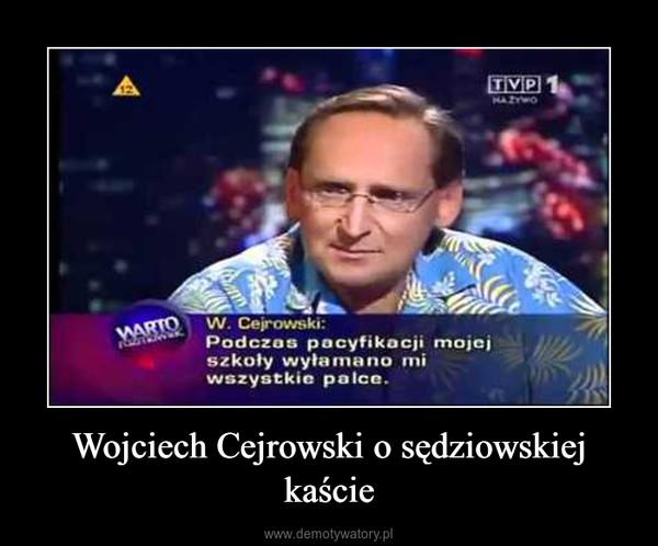 Wojciech Cejrowski o sędziowskiej kaście –