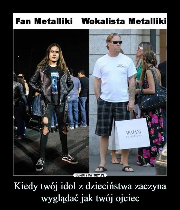 Kiedy twój idol z dzieciństwa zaczyna wyglądać jak twój ojciec –  Fan Metalliki   Wokalista Metalliki