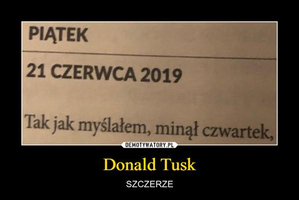 Donald Tusk – SZCZERZE