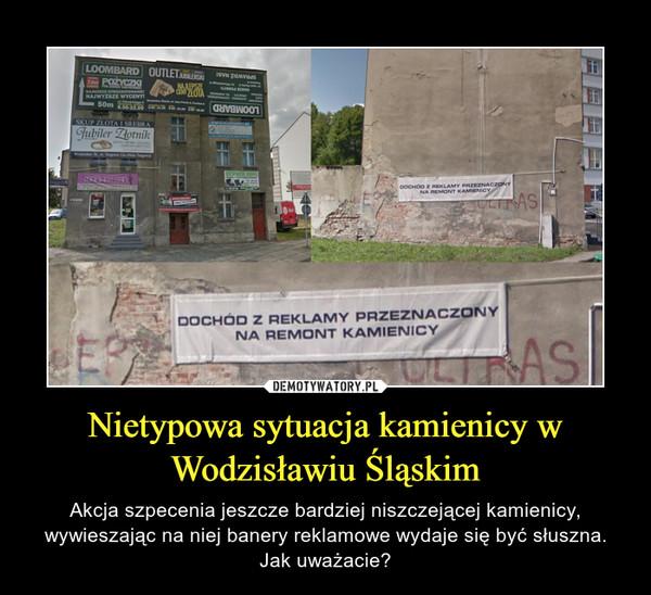 Nietypowa sytuacja kamienicy w Wodzisławiu Śląskim – Akcja szpecenia jeszcze bardziej niszczejącej kamienicy, wywieszając na niej banery reklamowe wydaje się być słuszna. Jak uważacie?