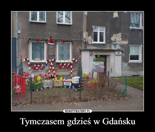 Tymczasem gdzieś w Gdańsku –