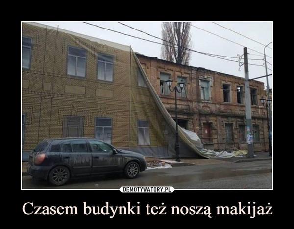 Czasem budynki też noszą makijaż –