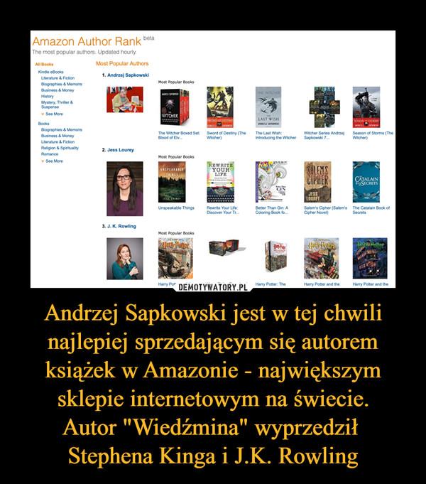 """Andrzej Sapkowski jest w tej chwili najlepiej sprzedającym się autorem książek w Amazonie - największym sklepie internetowym na świecie.Autor """"Wiedźmina"""" wyprzedził Stephena Kinga i J.K. Rowling –"""