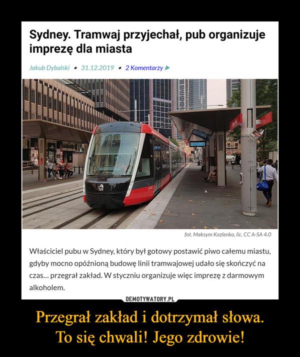 Przegrał zakład i dotrzymał słowa.To się chwali! Jego zdrowie! –  Sydney. Tramwaj przyjechał, pub organizujeimprezę dla miastaJakub Dybalski • 31.12.2019 • 2 Komentarzy >fot. Maksym Kozlenko, lic. CC A-SA 4.0Właściciel pubu w Sydney, który był gotowy postawić piwo całemu miastu,gdyby mocno opóźnioną budowę linii tramwajowej udało się skończyć naczas... przegrał zakład. W styczniu organizuje więc imprezę z darmowymalkoholem.