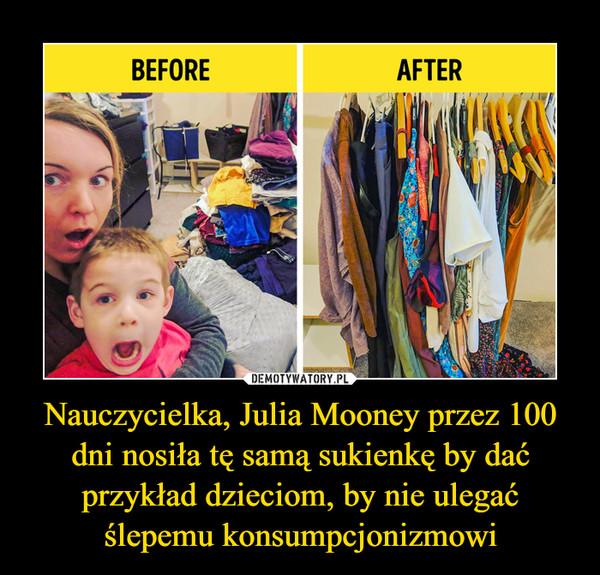 Nauczycielka, Julia Mooney przez 100 dni nosiła tę samą sukienkę by dać przykład dzieciom, by nie ulegać ślepemu konsumpcjonizmowi –