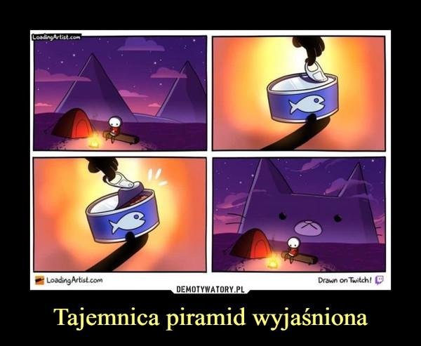 Tajemnica piramid wyjaśniona –