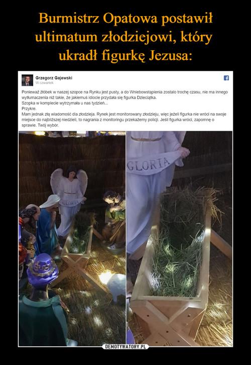 Burmistrz Opatowa postawił ultimatum złodziejowi, który  ukradł figurkę Jezusa: