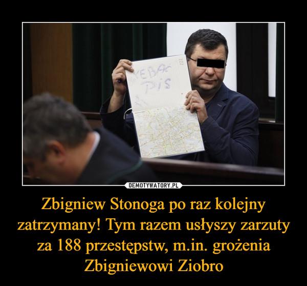 Zbigniew Stonoga po raz kolejny zatrzymany! Tym razem usłyszy zarzuty za 188 przestępstw, m.in. grożenia Zbigniewowi Ziobro –