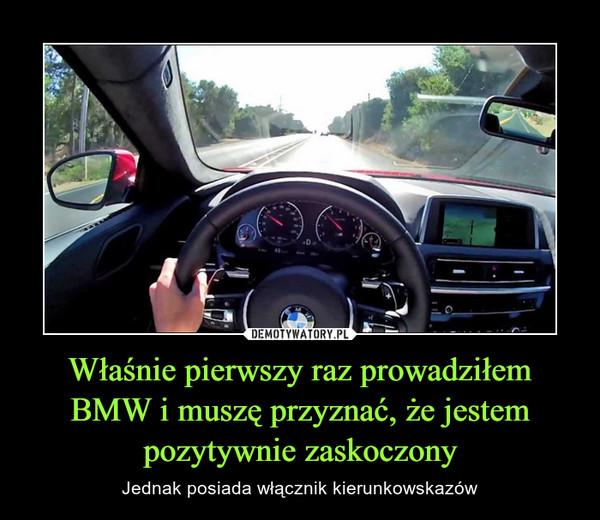 Właśnie pierwszy raz prowadziłem BMW i muszę przyznać, że jestem pozytywnie zaskoczony – Jednak posiada włącznik kierunkowskazów