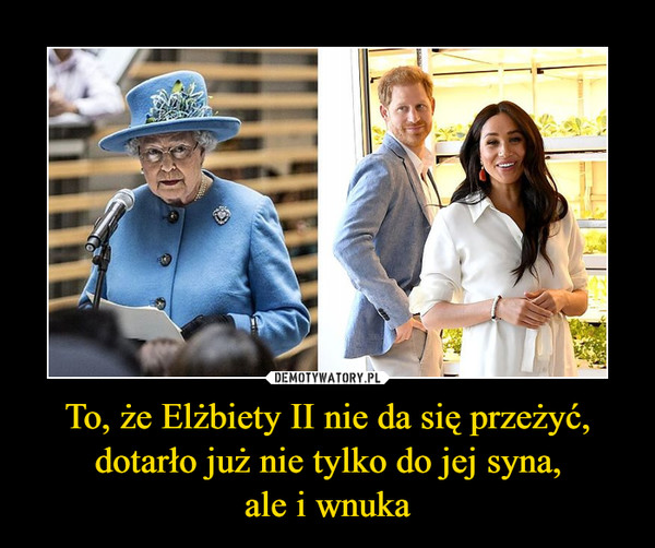 To, że Elżbiety II nie da się przeżyć, dotarło już nie tylko do jej syna,ale i wnuka –