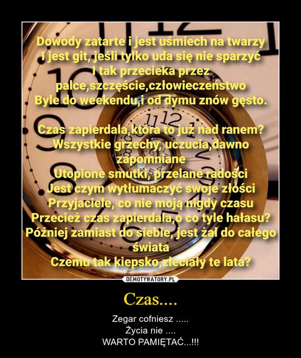 Czas.... – Zegar cofniesz .....Życia nie ....WARTO PAMIĘTAĆ...!!!