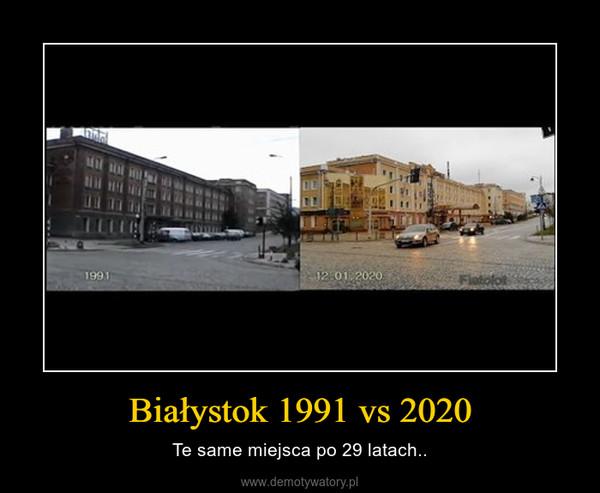 Białystok 1991 vs 2020 – Te same miejsca po 29 latach..